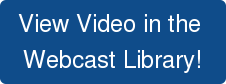 View Video in the  Webcast Library!