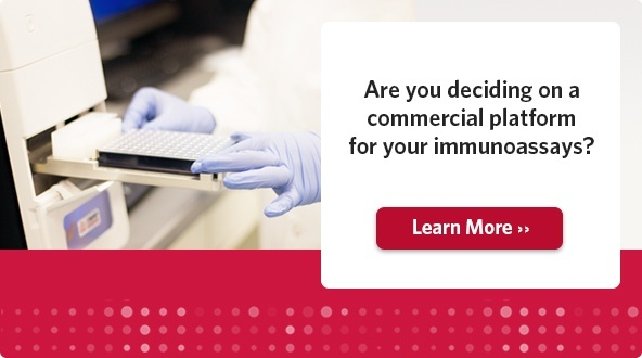 Are you deciding on a commercial platform for your immunoassays?