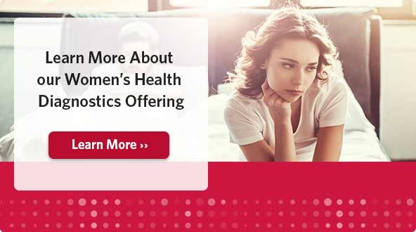 Learn More About our Women's Health Diagnostics Offering