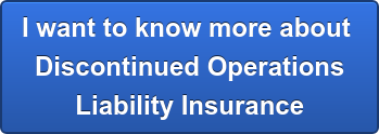 I want to know more about  Discontinued Operations Liability Insurance