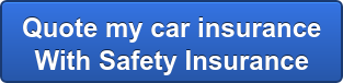 Quote my car insurance  With Safety Insurance