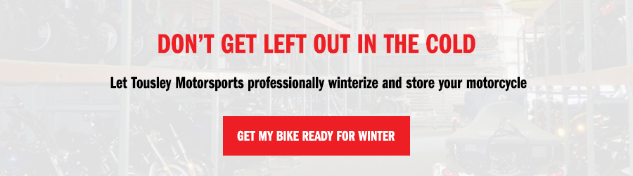 Get your bike ready for the winter with motorcycle winterization and storage from Tousley Motorsports