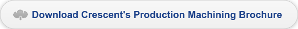 Download Crescent's Production Machining Brochure