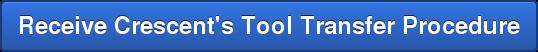 Receive Crescent's Tool Transfer Procedure