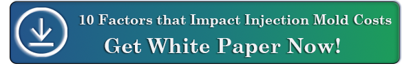 10 Factors that Impact Injection Mold Costs Read White Paper Now