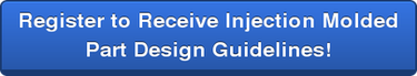 Register to Receive Injection Molded Part Design Guidelines!