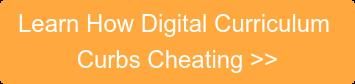 LearnHow Digital Curriculum  Curbs Cheating >>