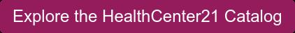 Explore the HealthCenter21 Catalog