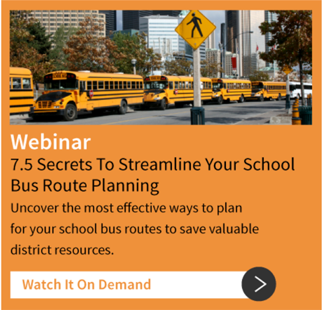 Register Now: Webinar: 7.5 Secrets To Streamline Your School Bus Route Planning