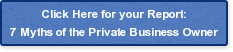 Click Here for your Report:7 Myths of the Private Business Owner