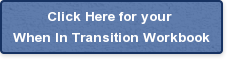 Click Here for your  When In Transition Workbook