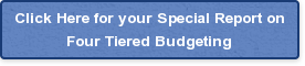 Click Here for your Special Report on Four Tiered Budgeting