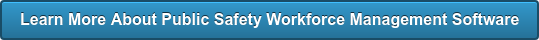Learn More About Public Safety Workforce Management Software