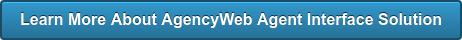 Learn More About AgencyWeb Agent Interface Solution