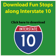 Click here for a list of  Fun Stops along Interstate 10