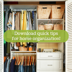 Download Quick Tips for Home Organization!