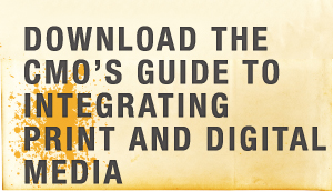 Download the CMO's Guide to Integrating Print and Digital Media
