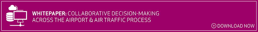 FREE WHITEPAPER: Collaborative Decision-Making Across the Airport and Air Traffic Process