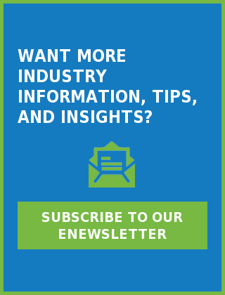 Want more industry information, tips, and insights? Subscribe to our eNewsletter