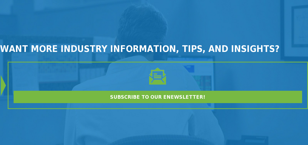 Want more industry information, tips, and insights?  Subscribe to our eNewsletter!
