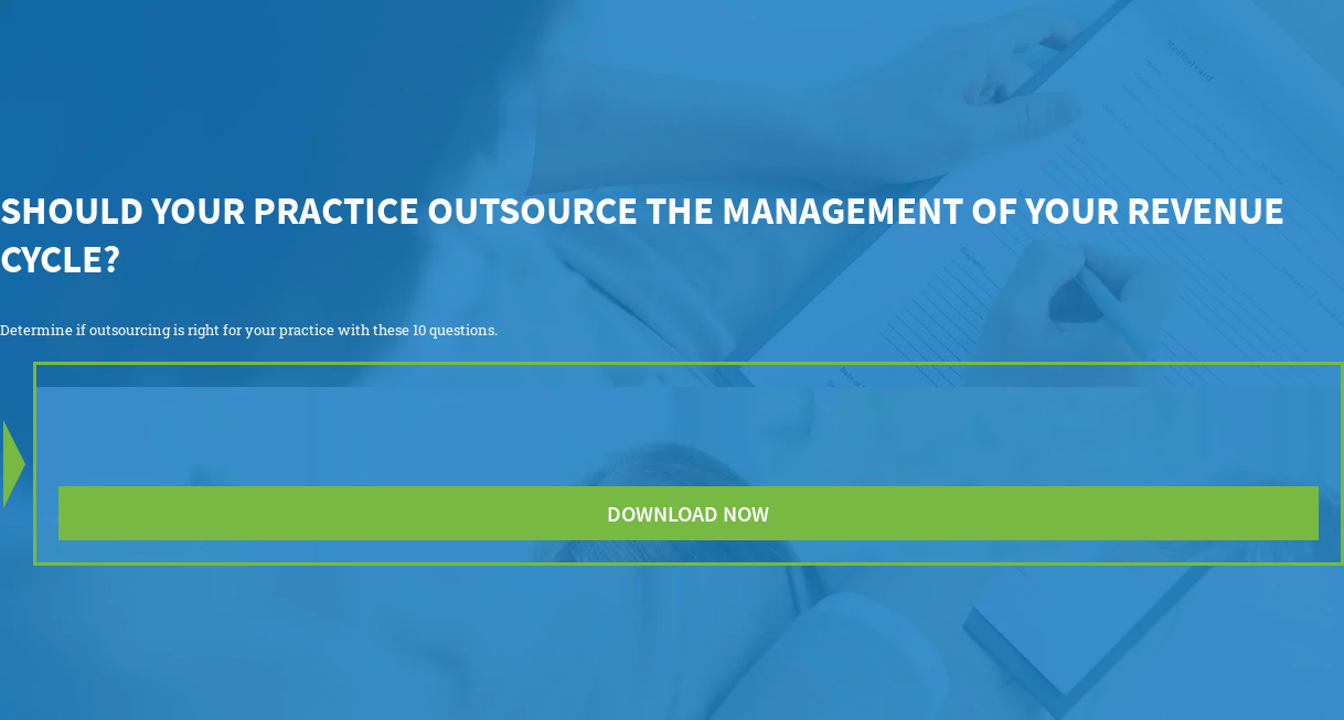 Should Your Practice Outsource the Management of Your Revenue Cycle?  Determine if outsourcing is right for your practice with these 10 questions.  Download Now