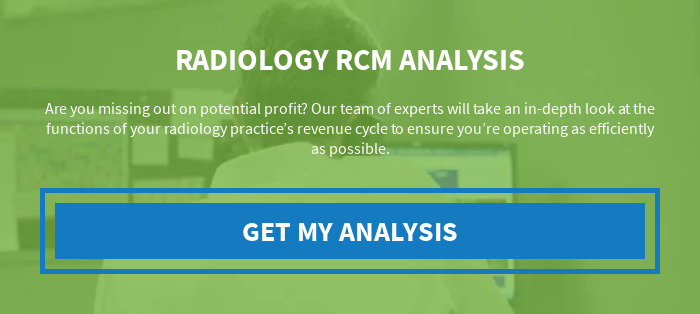 Radiology RCM Analysis  Are you missing out on potential profit? Our team of experts will take an  in-depth look at the functions of your radiology practice's revenue cycle to  ensure you're operating as efficiently as possible. Get My Analysis