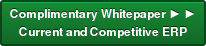 Complimentary Whitepaper ► ► Current and Competitive ERP