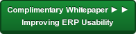 Complimentary Whitepaper ► ► Improving ERP Usability