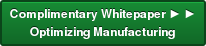 Complimentary Whitepaper ► ► Optimizing Manufacturing