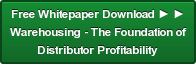 Free Whitepaper Download ► ► Warehousing - The Foundation of Distributor Profitability