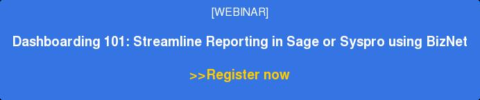 [WEBINAR]  Dashboarding 101: Streamline Reporting in Sage or Syspro using BizNet  >>Register now