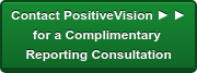 Contact PositiveVision ► ► for a Complimentary  Reporting Consultation