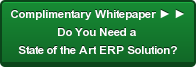 Complimentary Whitepaper ► ► Do You Need a  State of the Art ERP Solution?
