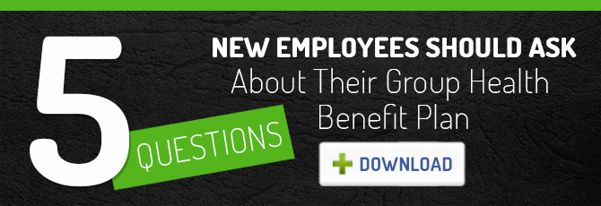 5 Questions New Employees Should Ask About Their Group Health Benefit Plan