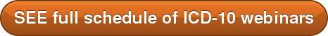 SEE full schedule of ICD-10 webinars