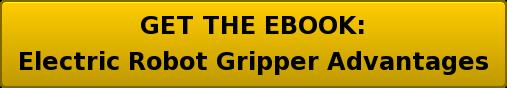 GET THE EBOOK: Electric Robot Gripper Advantages