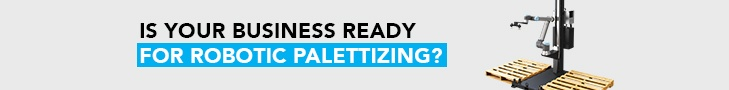 IS YOUR BUSINESS READY FOR COBOT PALLETIZING?