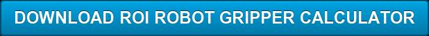 DOWNLOAD ROI ROBOT GRIPPER CALCULATOR