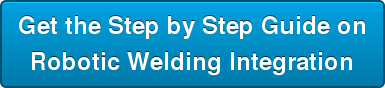 Get the Step by Step Guide on  Robotic Welding Integration