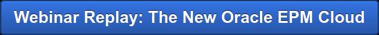 Webinar Replay: The New Oracle EPM Cloud