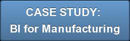 CASE STUDY:  BI for Manufacturing