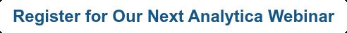 Register for Our Next Analytica Webinar