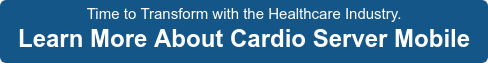 Time to Transform with the Healthcare Industry. Learn More About Cardio Server  Mobile