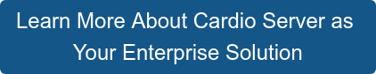 Learn More About Cardio Server as  Your Enterprise Solution