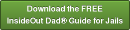 Download the FREE InsideOut Dad® Guide for Jails