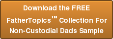 Download the FREE FatherTopics™ Collection For Non-Custodial Dads Sample