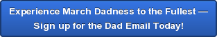Experience March Dadness to the Fullest — Sign up for the Dad Email Today!