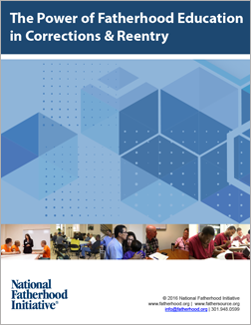 The Power of Fatherhood Education in Corrections and Reentry - Free Resources