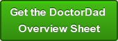 Get the DoctorDad  Overview Sheet