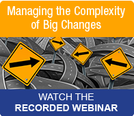 Watch the Managing the Complexity of Big Changes Webinar Now
